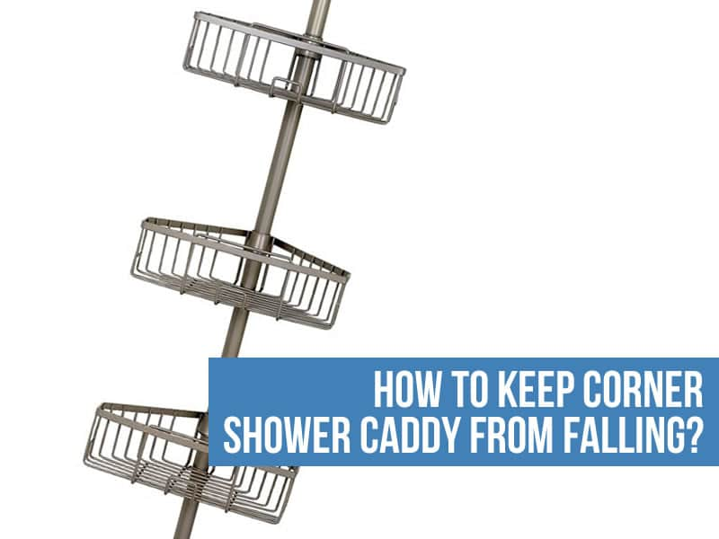 How To Keep Corner Shower Caddy From Falling guide