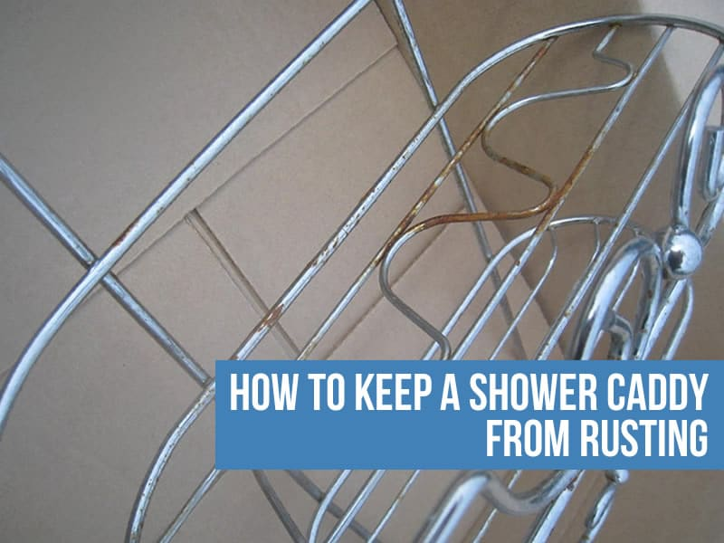 How to Keep A Shower Caddy from Rusting guide