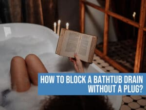 Block A Bathtub Drain Without A Plug