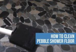 how to clean pebble shower floor