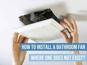 Install bathroom fan where one not exist